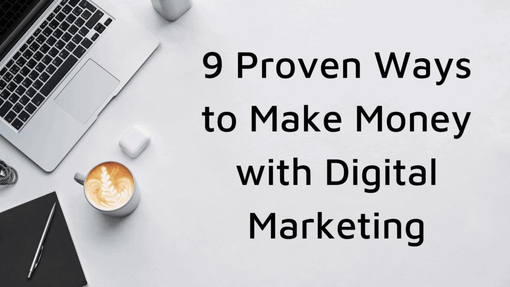9 Proven Ways to Make Money with Digital Marketing
